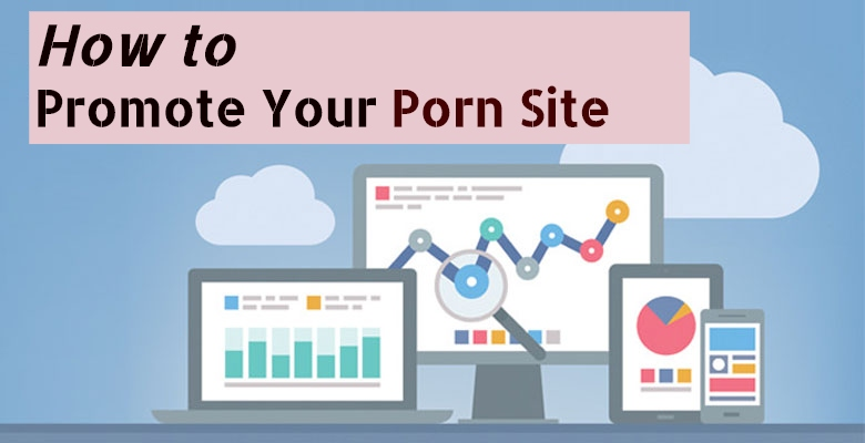 How to Promote Your Porn Site: 10 Ways to Get Free Traffic